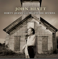 John Hiatt, Dirty Jeans and mudslide hymns